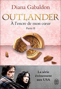 Livre Outlander | Tome 8, Partie 2 : A l'encre de mon coeur | Diana Gabaldon | Outlander Addict