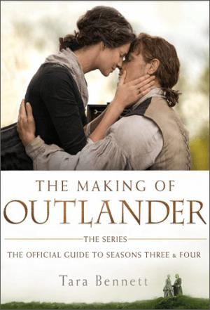 Livre Making of Outlander | saisons 3 et 4 | Tara Bennett | Outlander Addict